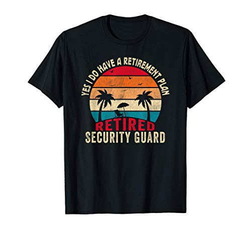 Yes I Do Have A Retirement Plan Retired Security Guard Camiseta