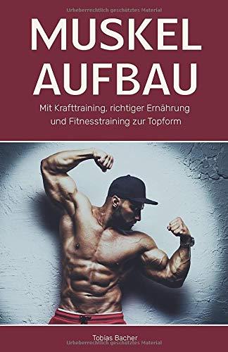 Muskelaufbau: Mit Krafttraining, richtiger Ernährung und Fitnesstraining zur Topform