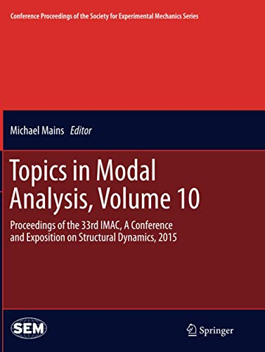 Topics in Modal Analysis, Volume 10: Proceedings of the 33rd IMAC, A Conference and Exposition on Structural Dynamics, 2015 (Conference Proceedings of the Society for Experimental Mechanics Series)