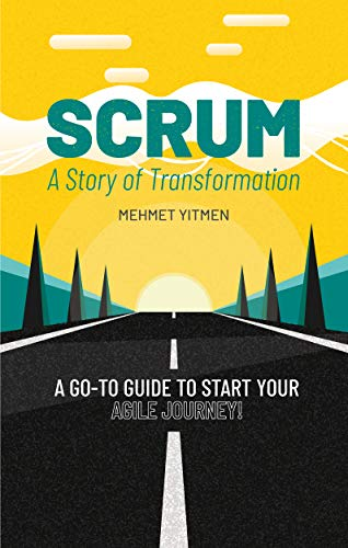 SCRUM: A Story of Transformation: The Scrum Field Guide To Start Your Agile Journey