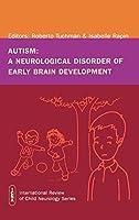 Autism: A Neurological Disorder of Early Brain Development (International Review of Child Neurology (Mac Keith Press))