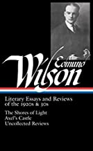 Edmund Wilson: Literary Essays and Reviews of the 1920s & 30s: The Shores of Light/Axel's Castle/Uncollected Reviews