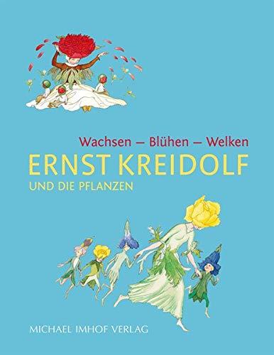 Ernst Kreidolf und die Pflanzen: Wachsen - Blühen - Welken