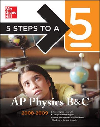 5 Steps to a 5 AP Physics B & C, 2008-2009 Edition (5 Steps to a 5 on the Advanced Placement Examina