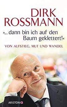 """""""... dann bin ich auf den Baum geklettert!"""": Von Aufstieg, Mut und Wandel (German Edition) by [Dirk Roßmann, Peter Käfferlein, Olaf Köhne]"""