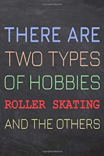 There Are Two Types of Hobbies Roller Skating And The Others: Roller Skating Notebook, Planner or Journal | Size 6 x 9 | 110 Dot Grid Pages | Office ... Skating Gift Idea for Christmas or Birthday