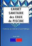 Carnet Sanitaire des Eaux de Piscine: A4 118 pages | Conforme au Code de la Santé Publique | Entretien et...