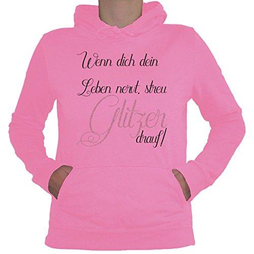 Shirtfun24 Damen Sprüche WENN Dich Dein Leben NERVT STREU Glitzer Drauf Fun Lady Hoodie Candy rosa, XL