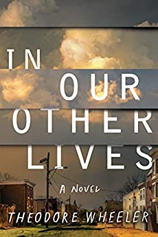 In Our Other Lives: A Novel by [Theodore Wheeler]