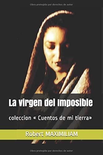 La virgen del Imposible: coleccion « Cuentos de mi tierra»