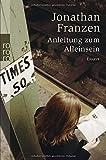 Anleitung zum Alleinsein: Essays - Jonathan Franzen