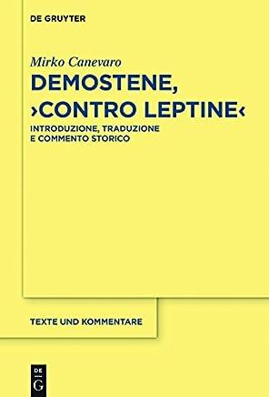 Demostene, Contro Leptine: Introduzione, Traduzione e Commento Storico (Texte und Kommentare Vol. 55)