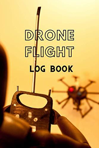 Drone Flight Log Book: drone book and guide   a flight logbook for drone pilots(flight logbook student)   Safety Checklist, Flight Logbook, Repair Logbook,   Maintenance Logbook
