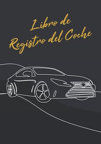 Libro de Registro del Coche: Libro de Registro para Coche | Registre el Mantenimiento de su Automóvil | Para todas las...