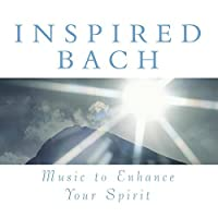 Inspired Bach: Music To Enhance Your Spirit by Various (2001-09-11)