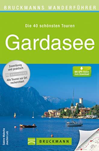 Bruckmanns Wanderführer Gardasee: Die 40 schönsten Touren zum Wandern in Oberitalien am Lago di Garda, rund um Riva, Torbole, Arco, Malcesine und Limone ... Wanderführer / Die 40 schönsten Touren)