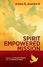 Spirit Empowered Mission: Aligning the Church s Mission with the Mission of Jesus