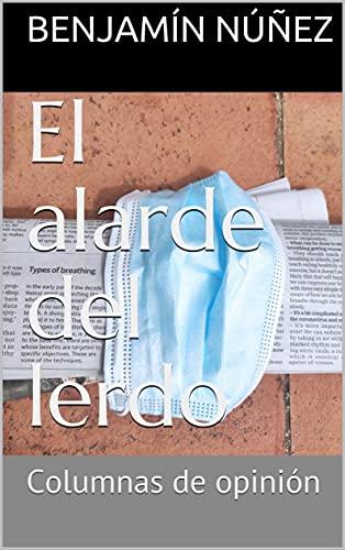El alarde del lerdo: Columnas de opinión (Spanish Edition)