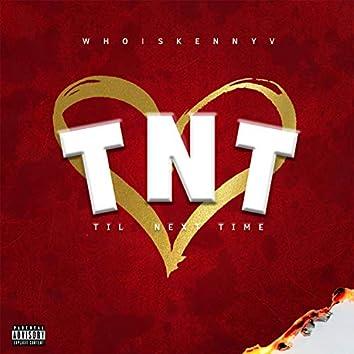 TNT: Til Next Time