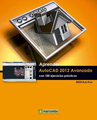 Aprender Autocad 2012 Avanzado con 100 ejercicios prácticos (Aprender...con 100 ejercicios prácticos)