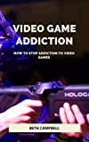 HOW TO STOP VIDEO GAME ADDICTION (English Edition)