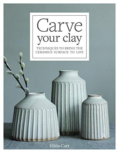 Compare Textbook Prices for Carve Your Clay: Techniques to Bring the Ceramics Surface to Life Illustrated Edition ISBN 9781631598494 by Carr, Hilda