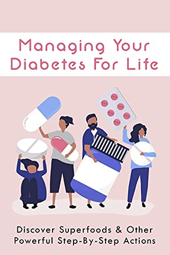 Managing Your Diabetes For Life: Discover Superfoods & Other Powerful Step-By-Step Actions: Reverse Type Two Diabetes (English Edition)
