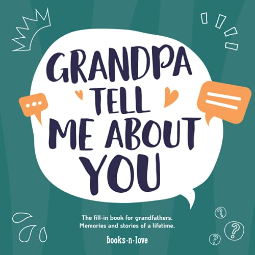 Grandpa tell me about you: The fill-in book for grandfathers   Memories and stories of a lifetime   Gift for grandpa