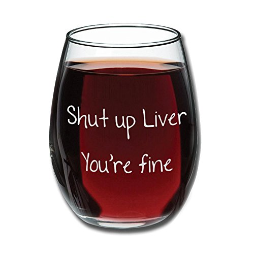Funny Mugs, LOL - Shut Up Liver You're Fine - Funny Stemless Wine Glass 15oz - Wedding Wine Gift - Unique Gift for Mom, Her - Bachelorette Parties - Perfect Birthday Gift for Women