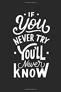 If you never try You'll never know: 6×9 inches,120 Pages Motivational Lined Journal Notebook,Diary,Composition Book,inspir...