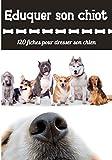 Eduquer son chiot 120 fiches pour dresser son chien: Éduquer son chien avec amour | 120 fiches pour dresser son chien facilement |