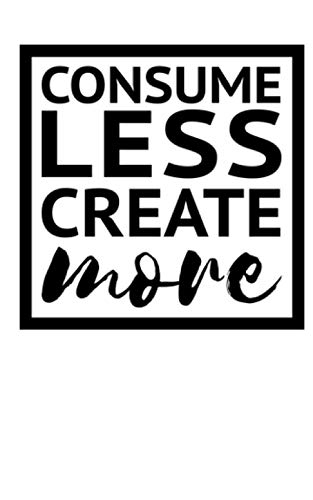 Consume Less Create More: Small Graph Paper Notebook for Mindful Journaling (Consume Less Create More Notebooks, Band 12)