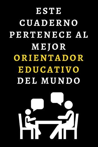 Este Cuaderno Pertenece Al Mejor Orientador Educativo Del Mundo: Ideal Para Regalar A Orientadores - 120 Páginas