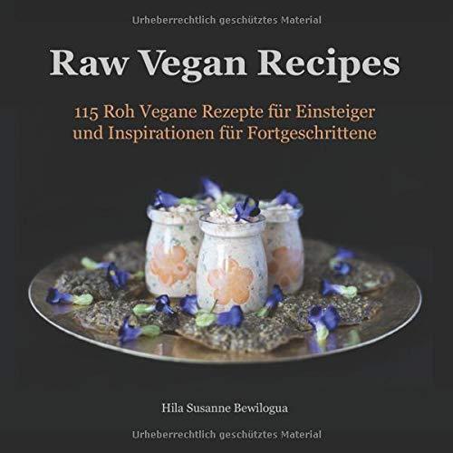 Raw Vegan Recipes: 115 Roh Vegane Rezepte für Einsteiger und Inspirationen für Fortgeschrittene