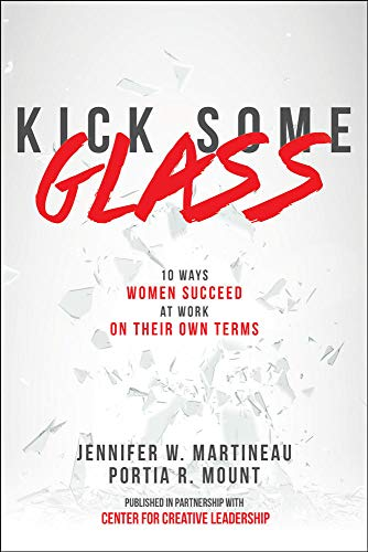 Kick Some Glass:10 Ways Women Succeed at Work on Their Own Terms