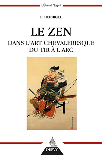 Le Zen dans l'art chevaleresque du tir à l'arc (French Edition)