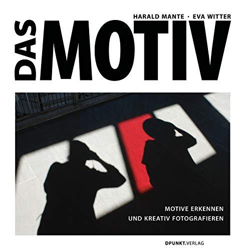 Das Motiv: Motive erkennen und kreativ fotografieren