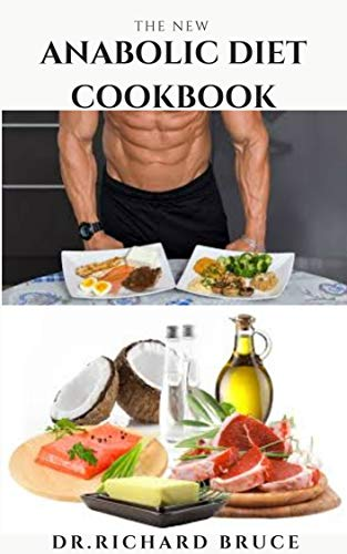THE NEW ANABOLIC DIET COOKBOOK: Delicious Recipes And Dietary Guide To Bodybuilding, Muscle Building ,Fat Loss, Staying Fit And Staying Healthy