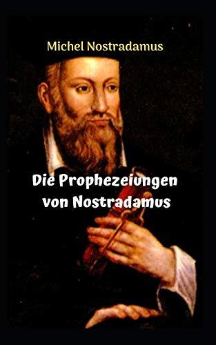 Die Prophezeiungen von Nostradamus: Die unglaublichen und erstaunlichen Prophezeiungen von NOSTRADAMUS.