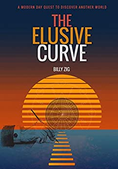 The Elusive Curve: A Modern Day Quest to Discover Another World by [Billy Zig]