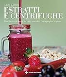 Estratti e centrifughe: Concentrati di salute da bere, arricchiti con superfood e spezie