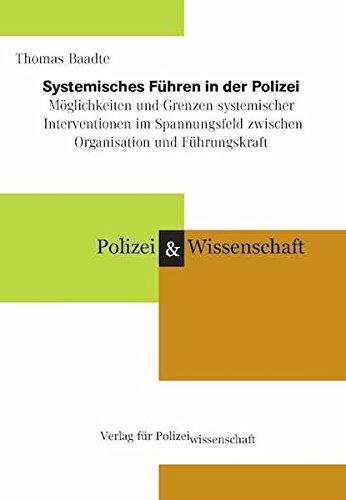 Systemisches Führen in der Polizei: Möglichkeiten und Grenzen systemischer Interventionen im Spannungsfeld zwischen Organisation und Führungskraft