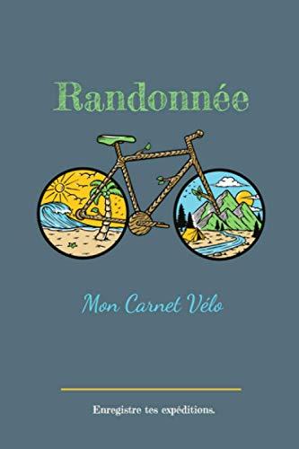 Mon Carnet Vélo - Randonnée – Enregistre tes expéditions: Journal de bord pour enregistrer vos sorties cycle.