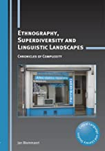 Ethnography, Superdiversity and Linguistic Landscapes: Chronicles of Complexity (18) (Critical Language and Literacy Studies (18))