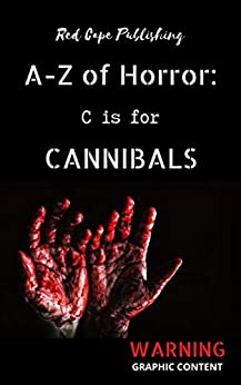 C is for Cannibals (A to Z of Horror Book 3) by [P.J. Blakey-Novis, Oscar Kirby, Charles R. Bernard, Mark Anthony Smith, R.C. Rumple, Dale Parnell, Lou Yardley, Todd Jordan, O.D. Smith, Evan Purcell]