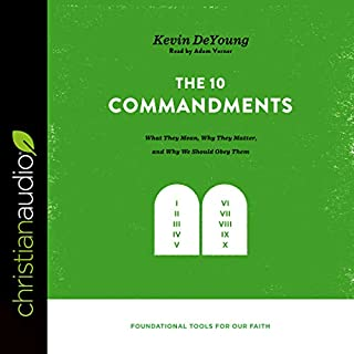 The Ten Commandments: What They Mean, Why They Matter, and Why We Should Obey Them cover art