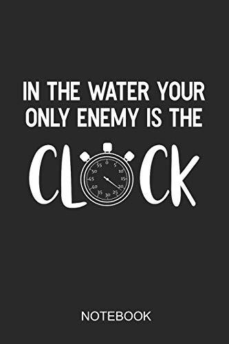 In The Water Your Only Enemy Is The Clock Notebook: A5 (6x9 in) Notizbuch I 110 Seiten I Punktraster I Schwimmer Journal für Schwimmathleten