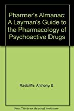 The Pharmer's Almanac: A Layman's Guide to Psychoactive Drugs by Anthony Radcliffe (1991-04-13)