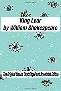 King Lear by William Shakespeare The Original Classic Unabridged and Annotated Edition: The Complete Novel of William Shak...