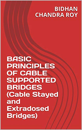 BASIC PRINCIPLES OF CABLE SUPPORTED BRIDGES (Cable Stayed and Extradosed Bridges)
